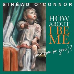 Sinéad O'Connor – How About I Be Me (And You Be You)? (Deluxe Edition) (2019)