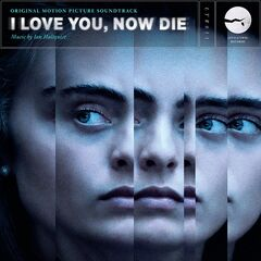 Ian Hultquist – I Love You, Now Die (Original Motion Picture Soundtrack) (2019)