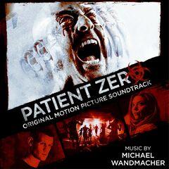 Michael Wandmacher – Patient Zero (Original Motion Picture Soundtrack) (2019)